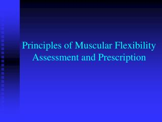 Principles of Muscular Flexibility Assessment and Prescription