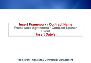 Insert Framework / Contract Name Framework Agreement / Contract Launch Event Insert Date/s