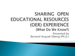 SHARING  OPEN EDUCATIONAL RESOURCES (OER) EXPERIENCE (What Do We Know?)
