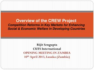 Rijit Sengupta CUTS International OPENING MEETING IN ZAMBIA 10 th  April 2013, Lusaka (Zambia)