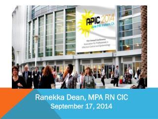 Ranekka Dean, MPA RN CIC September 17, 2014