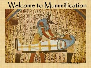 Welcome to Mummification