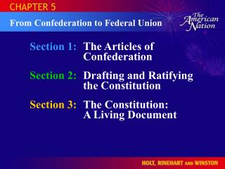 Section 1: The Articles of Confederation Section 2: Drafting and Ratifying the Constitution