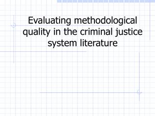 Evaluating methodological quality in the criminal justice system literature