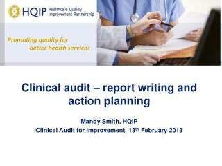 Clinical audit – report writing and action planning Mandy Smith, HQIP