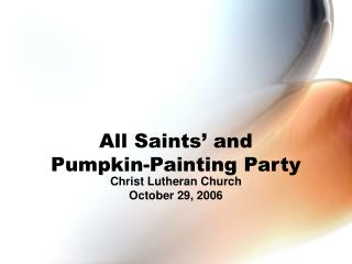 All Saints' and Pumpkin-Painting Party