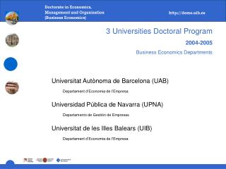 3 Universities Doctoral Program 2004-2005 Business Economics Departments