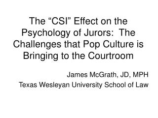 "The ""CSI"" Effect on the Psychology of Jurors :   The Challenges that Pop  Culture is  Bringing to the Courtroom"