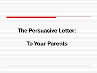 The Persuasive Letter: To Your Parents