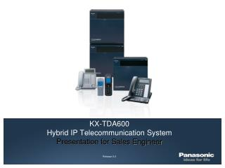 KX-TDA600 Hybrid IP Telecommunication System Presentation for Sales Engineer Release 5.0