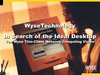 WyseTechnology In Search of the Ideal Desktop The Wyse Thin-Client Network Computing Vision