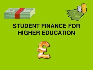 STUDENT FINANCE FOR HIGHER EDUCATION