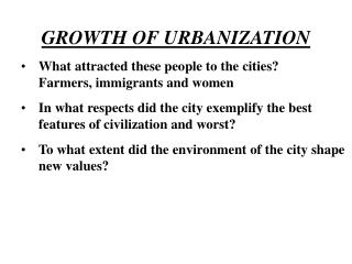 GROWTH OF URBANIZATION What attracted these people to the cities? Farmers, immigrants and women