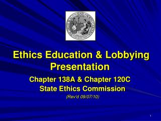 Ethics Education & Lobbying Presentation Chapter 138A & Chapter 120C