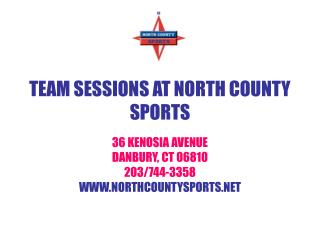 TEAM SESSIONS AT NORTH COUNTY SPORTS