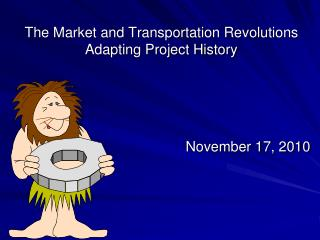 The Market and Transportation Revolutions   Adapting Project History