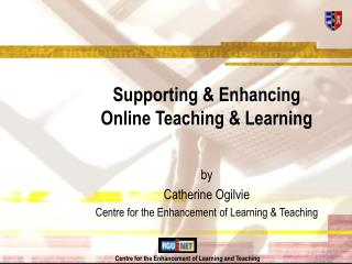 Supporting & Enhancing  Online Teaching & Learning