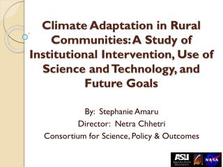 By:  Stephanie Amaru Director:   Netra Chhetri Consortium for Science, Policy & Outcomes