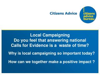 Local Campaigning Do you feel that answering national Calls for Evidence is a  waste of time?