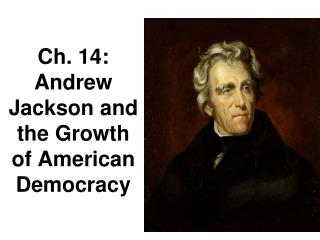 Ch. 14:  Andrew Jackson and the Growth of American Democracy