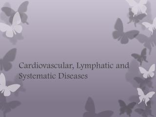 Cardiovascular, Lymphatic and Systematic Diseases
