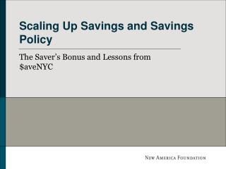 Scaling Up Savings and Savings Policy