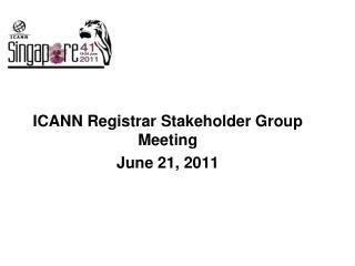 ICANN Registrar Stakeholder Group Meeting June 21, 2011
