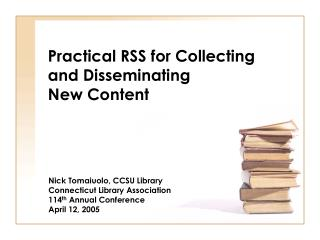 Practical RSS for Collecting and Disseminating New Content