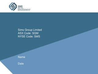 Sims Group Limited ASX Code: SGM NYSE Code: SMS Name Date