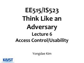EE515/IS523  Think Like an Adversary Lecture  6 Access Control/Usability