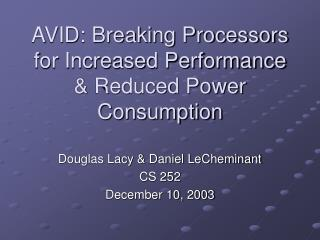 AVID: Breaking Processors for Increased Performance & Reduced Power Consumption