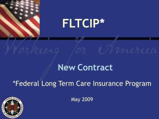 * Federal Long Term Care Insurance Program May 2009