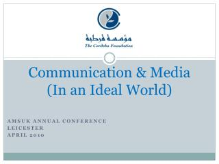 Communication & Media  (In an Ideal World)