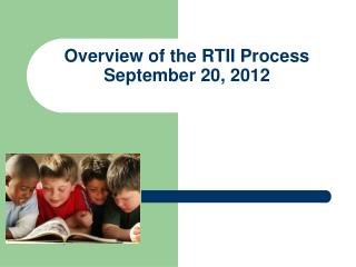 Overview of the RTII Process September 20, 2012