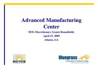 Advanced Manufacturing Center DOL Discretionary Grants Roundtable April 15, 2009 Atlanta, GA