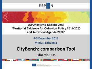 4-5 December 2013 Vilnius, Lithuania CityBench: comparison Tool Eduardo Dias