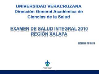 EXAMEN DE SALUD INTEGRAL 2010 REGIÓN XALAPA MARZO de 2011