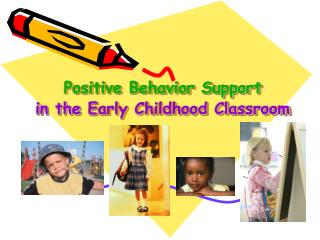 Positive Behavior Support in the Early Childhood Classroom