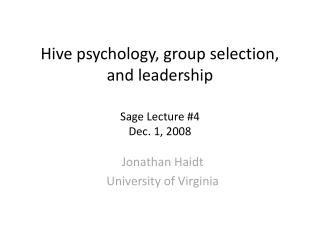 Hive psychology, group selection,  and leadership  Sage Lecture #4 Dec. 1, 2008