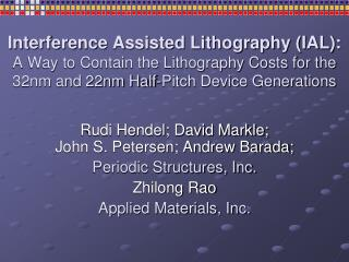 Interference Assisted Lithography (IAL):  A Way to Contain the Lithography Costs for the 32nm and 22nm Half-Pitch Device