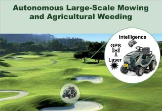 Autonomous Large-Scale Mowing and Agricultural Weeding