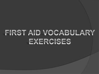 FIRST AID VOCABULARY EXERCISES
