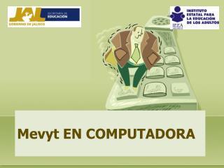 Mevyt EN COMPUTADORA