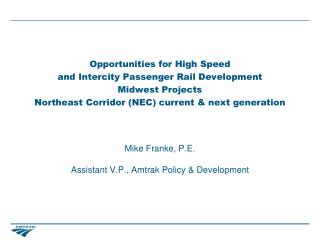 Mike Franke, P.E. Assistant V.P., Amtrak Policy & Development