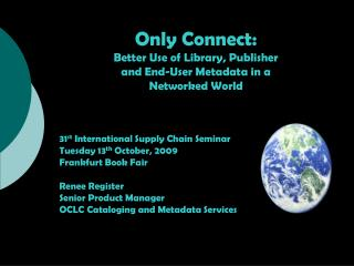 Only Connect: Better Use of Library, Publisher  and End-User Metadata in a  Networked World