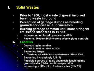 Solid Wastes Prior to 1900, most waste disposal involved burying waste in ground