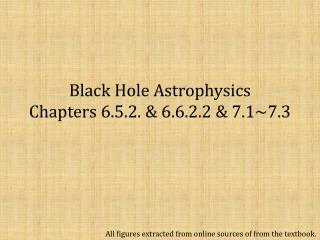 Black Hole Astrophysics Chapters 6.5.2. & 6.6.2.2 & 7.1~7.3