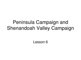 Peninsula Campaign and  Shenandoah Valley Campaign