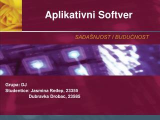 Grupa: DJ Studentice: Jasmina Ređep, 23355       Dubravka Drobac, 23585