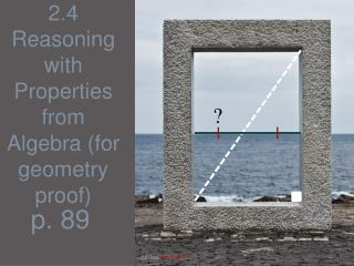 2.4 Reasoning with Properties from Algebra (for geometry proof)